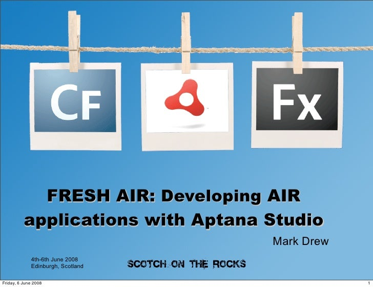 FRESH AIR: Developing AIR           applications with Aptana Studio                                    Mark Drew          ...