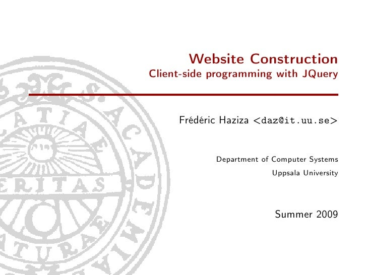 Website Construction Client-side programming with JQuery         Frédéric Haziza <daz@it.uu.se>               Department o...