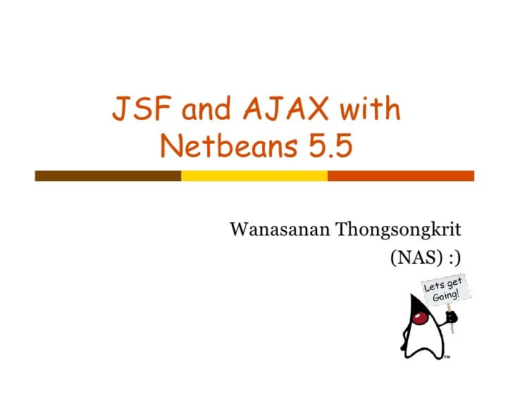 JSF and AJAX with   Netbeans 5.5        Wanasanan Thongsongkrit                      (NAS) :)