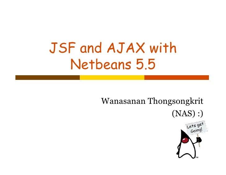 JSF and AJAX with   Netbeans 5.5        Wanasanan Thongsongkrit                      (NAS) :)