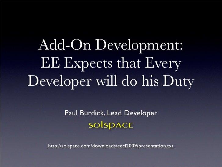 Add-On Development:  EE Expects that Every Developer will do his Duty           Paul Burdick, Lead Developer              ...