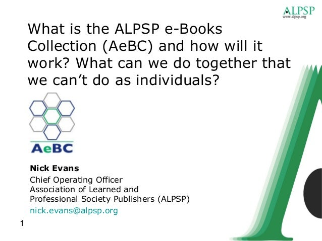 What is the ALPSP e-Books    Collection (AeBC) and how will it    work? What can we do together that    we can't do as ind...