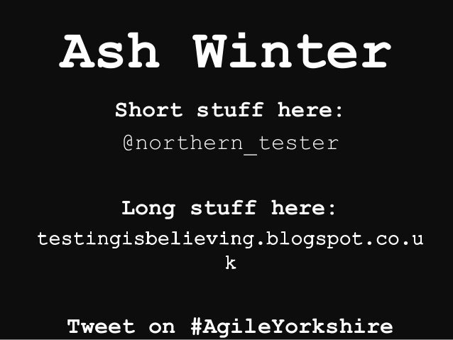 Ash Winter Short stuff here: @northern_tester Long stuff here: Tweet on #AgileYorkshire