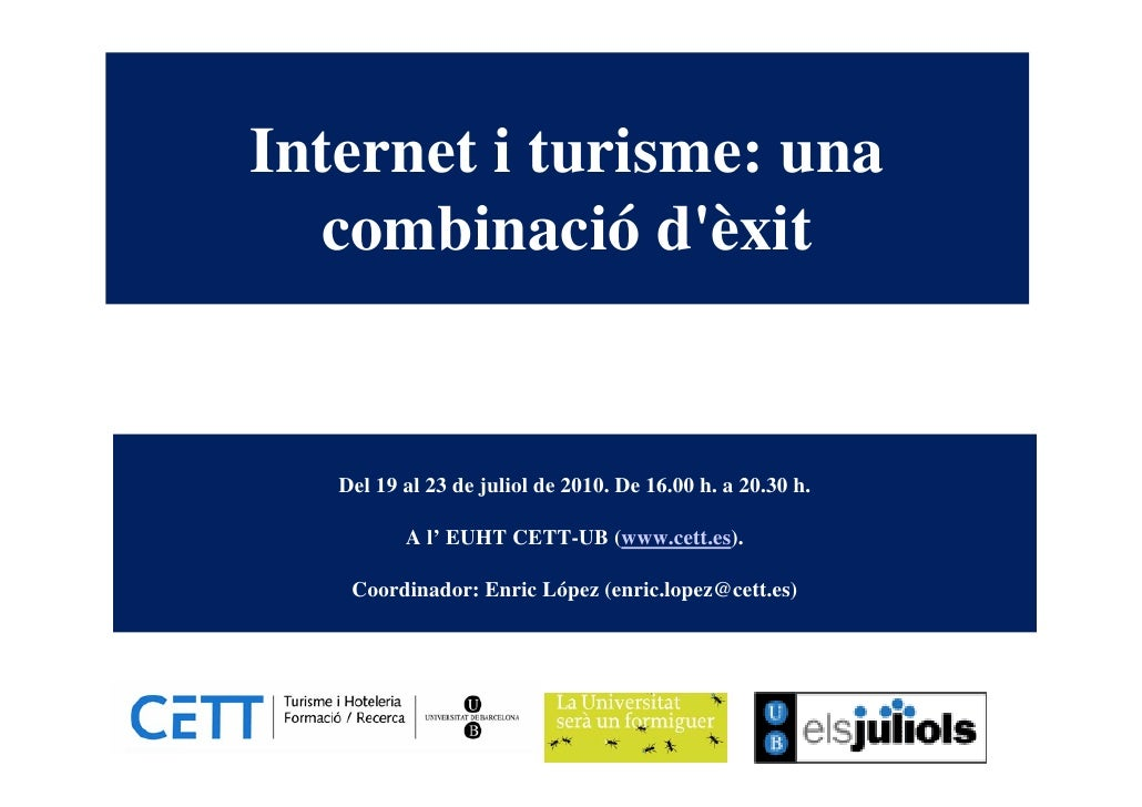 Internet i turisme: una   combinació d'èxit      Del 19 al 23 de juliol de 2010. De 16.00 h. a 20.30 h.            A l' EU...