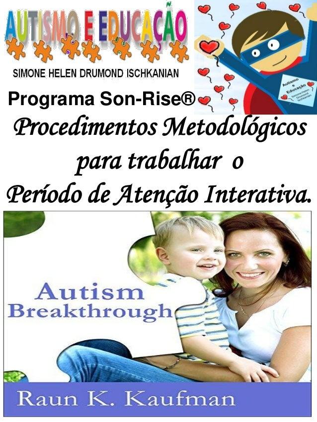 Programa Son-Rise®  Procedimentos Metodológicos para trabalhar o  Período de Atenção Interativa.