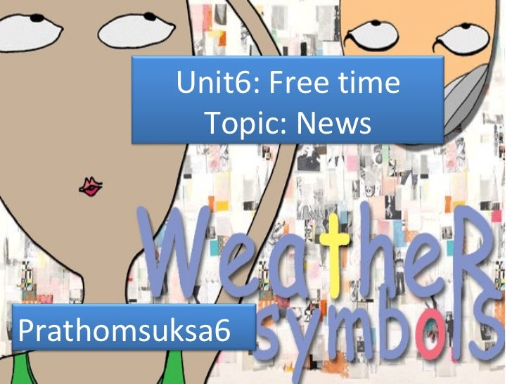 Unit6: Free time Topic: News Prathomsuksa6