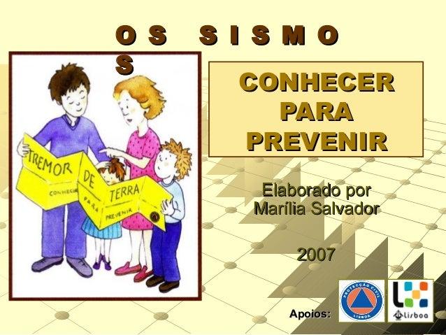 CONHECERCONHECER PARAPARA PREVENIRPREVENIR Elaborado porElaborado por Marília SalvadorMarília Salvador 20072007 O S S I S ...