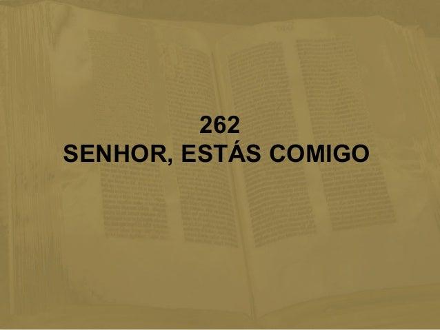 262 SENHOR, ESTÁS COMIGO