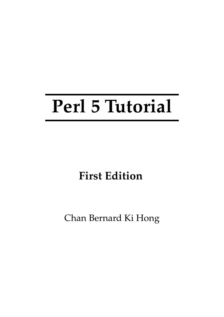 Perl 5 Tutorial       First Edition    Chan Bernard Ki Hong