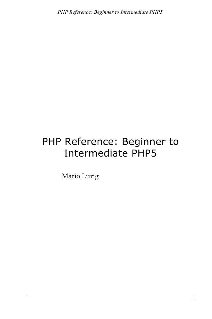 PHP Reference: Beginner to Intermediate PHP5     PHP Reference: Beginner to     Intermediate PHP5     Mario Lurig         ...
