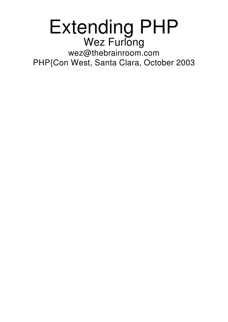 Extending PHP             Wez Furlong        wez@thebrainroom.com PHP{Con West, Santa Clara, October 2003