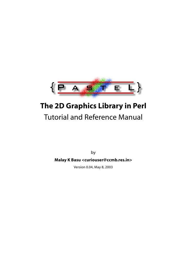 The 2D Graphics Library in Perl  Tutorial and Reference Manual                           by     Malay K Basu <curiouser@cc...