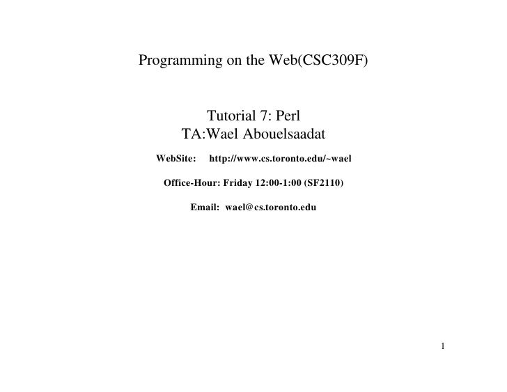 Programming on the Web(CSC309F)             Tutorial 7: Perl        TA:Wael Abouelsaadat   WebSite:   http://www.cs.toront...