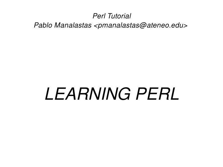 PerlTutorial     PabloManalastas<pmanalastas@ateneo.edu>           LEARNINGPERL