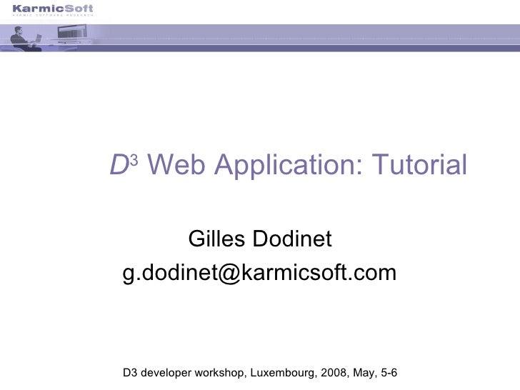 D3WebApplication:Tutorial         GillesDodinet  g.dodinet@karmicsoft.com     D3developerworkshop,Luxembourg,2008,...