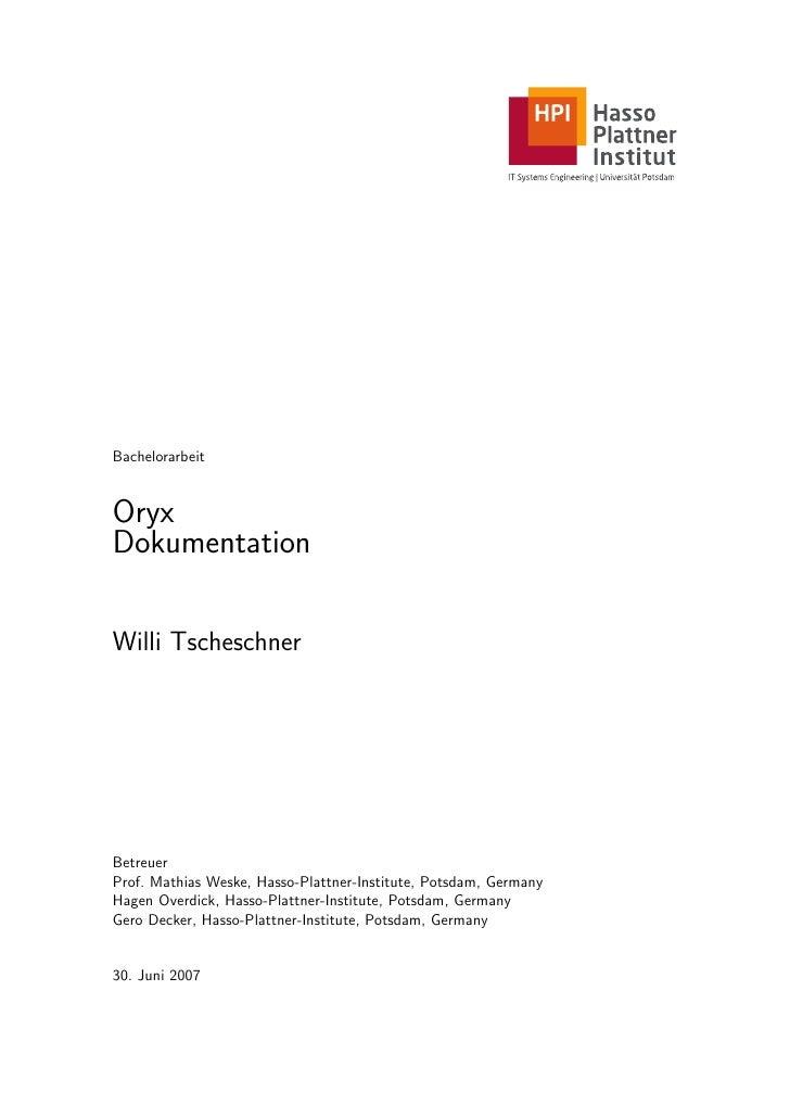 Bachelorarbeit   Oryx Dokumentation  Willi Tscheschner     Betreuer Prof. Mathias Weske, Hasso-Plattner-Institute, Potsdam...