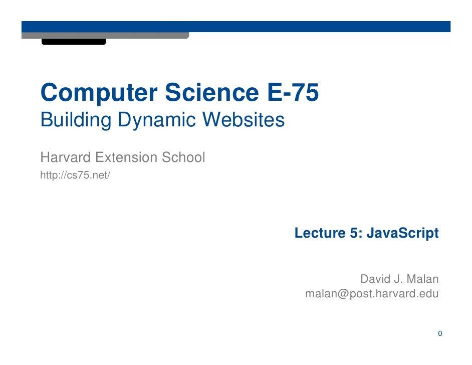 Computer Science E-75 Building Dynamic Websites Harvard Extension School http://cs75.net/                                 ...