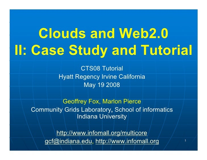 Clouds and Web2.0 II: Case Study and Tutorial                   CTS08 Tutorial            Hyatt Regency Irvine California ...