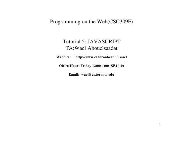 Programming on the Web(CSC309F)        Tutorial 5: JAVASCRIPT       TA:Wael Abouelsaadat   WebSite:   http://www.cs.toront...