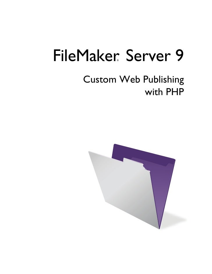 FileMaker Server 9            ®         Custom Web Publishing                with PHP