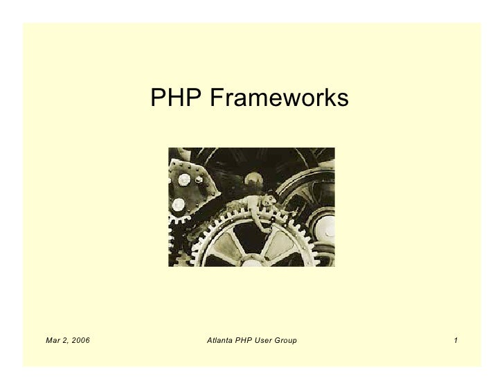 PHP Frameworks     Mar 2, 2006      Atlanta PHP User Group   1