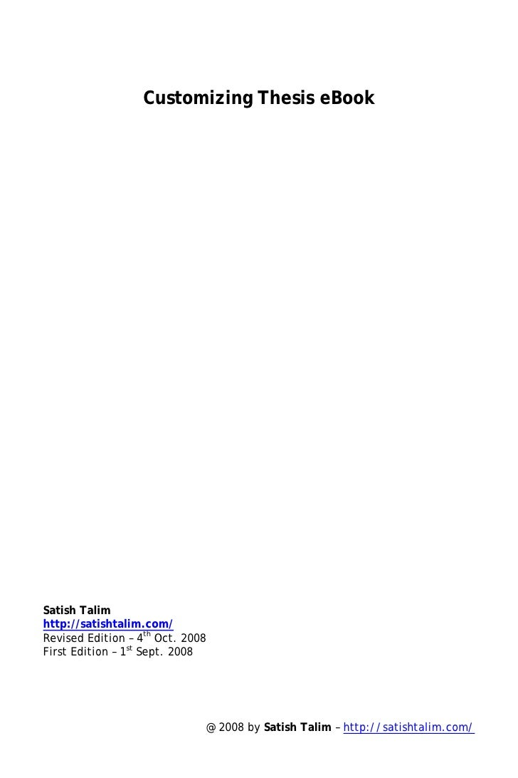 Customizing Thesis eBook     Satish Talim http://satishtalim.com/ Revised Edition – 4th Oct. 2008 First Edition – 1st Sept...
