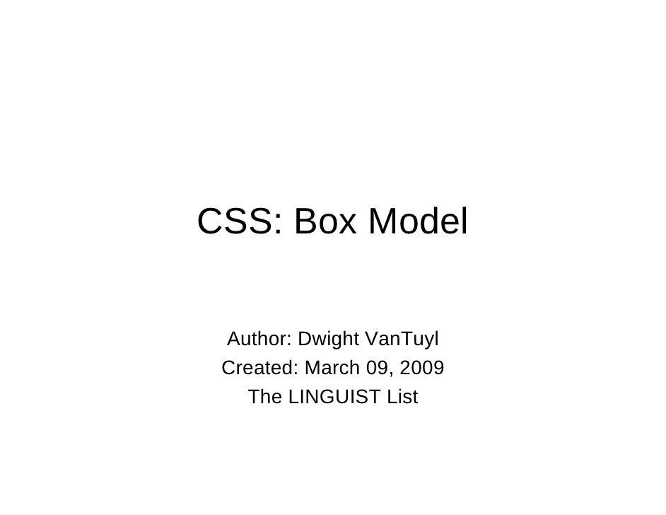 CSS: Box Model    Author: Dwight VanTuyl  Created: March 09, 2009    The LINGUIST List