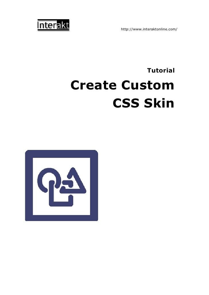 http://www.interaktonline.com/                        Tutorial  Create Custom      CSS Skin