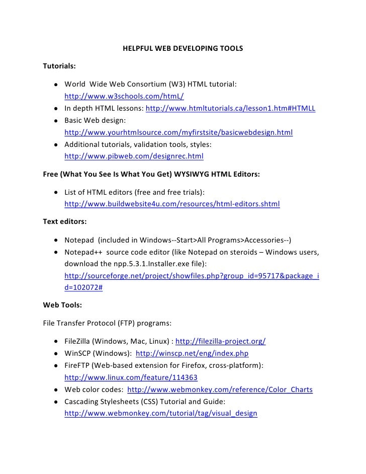 HELPFUL WEB DEVELOPING TOOLS  Tutorials:        World Wide Web Consortium (W3) HTML tutorial:       http://www.w3schools.c...