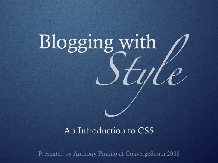 Style Blogging with             An Introduction to CSS  Presented by Anthony Piraino at ConvergeSouth 2008