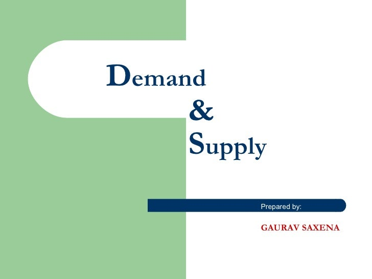 D emand   &   S upply Prepared by: GAURAV SAXENA