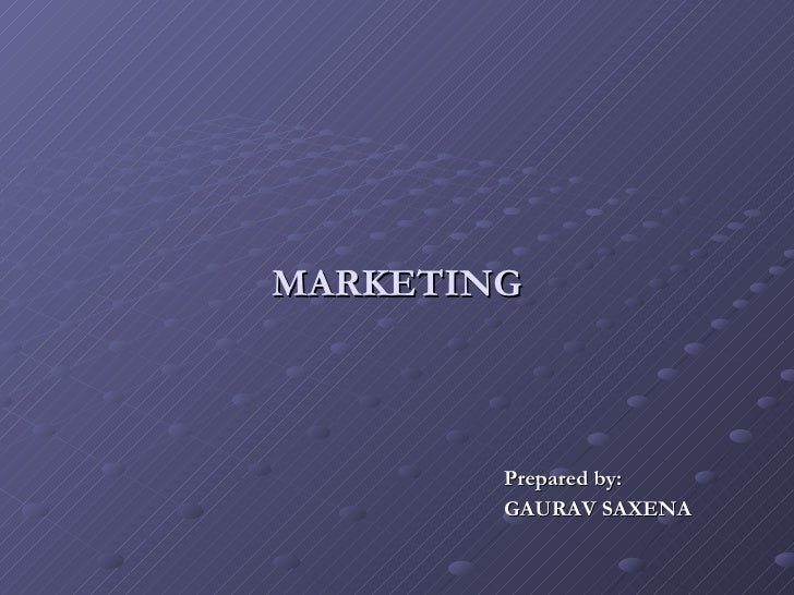 MARKETING Prepared by: GAURAV SAXENA