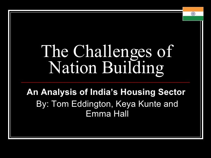 The Challenges of Nation Building An Analysis of India's Housing Sector   By: Tom Eddington, Keya Kunte and Emma Hall