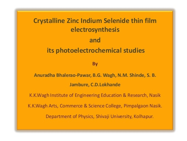 Crystalline Zinc Indium Selenide thin film electrosynthesis and its photoelectrochemical studies By Anuradha Bhalerao-Pawa...