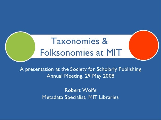 Taxonomies &        Folksonomies at MITA presentation at the Society for Scholarly Publishing           Annual Meeting, 29...