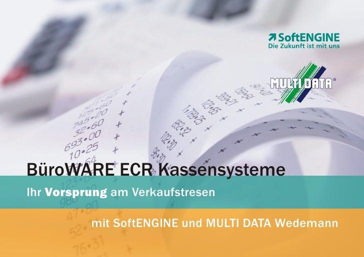 BüroWARE ECR Kassensysteme Ihr Vorsprung am Verkaufstresen            mit SoftENGINE und MULTI DATA Wedemann