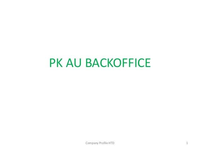 PK AU BACKOFFICE 1Company Profile HTD