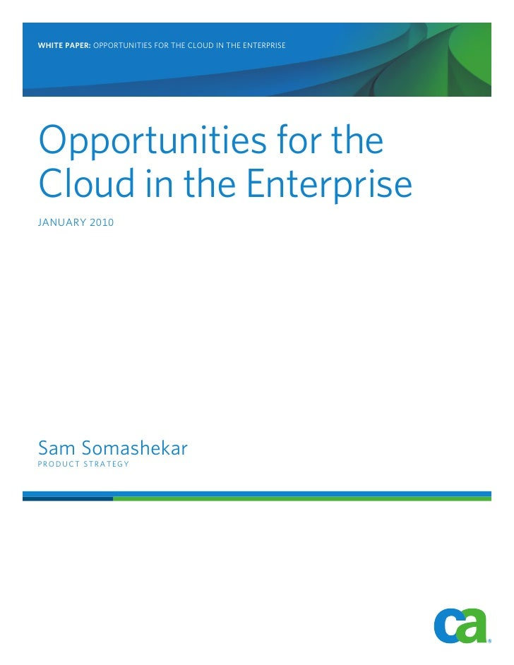 WHITE PAPER: OPPORTUNITIES FOR THE CLOUD IN THE ENTERPRISE     Opportunities for the Cloud in the Enterprise JANUARY 2010 ...