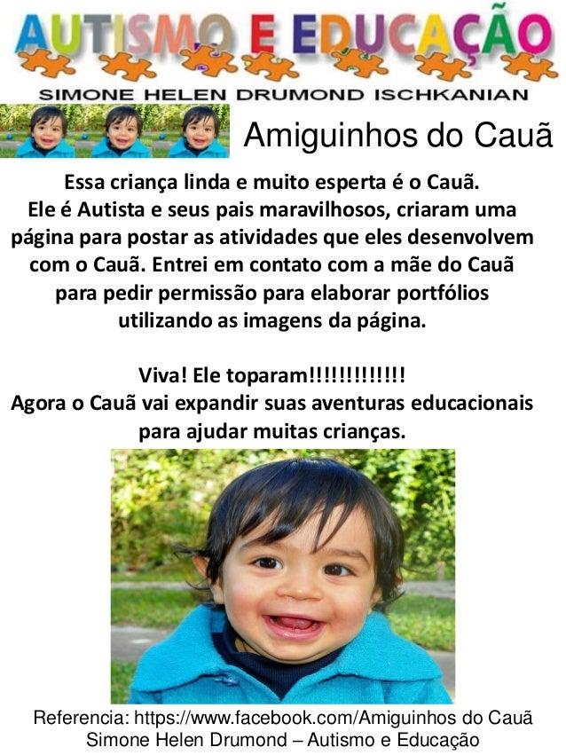 Referencia: https://www.facebook.com/Amiguinhos do Cauã  Simone Helen Drumond – Autismo e Educação  Essa criança linda e m...