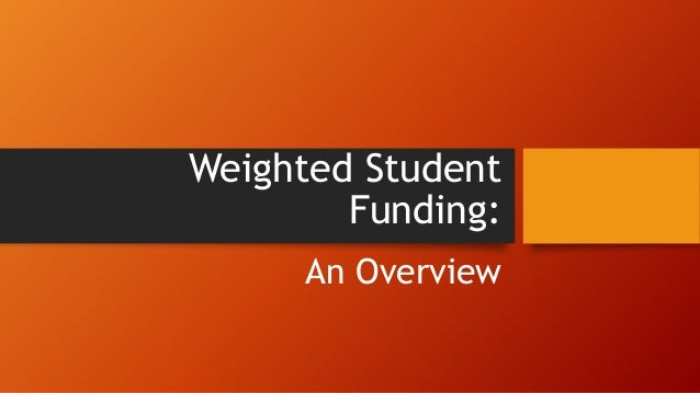 Weighted Student Funding: An Overview