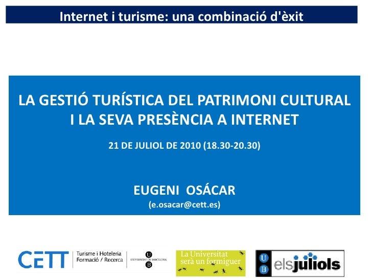 Internet i turisme: una combinació d'èxit     LA GESTIÓ TURÍSTICA DEL PATRIMONI CULTURAL        I LA SEVA PRESÈNCIA A INTE...