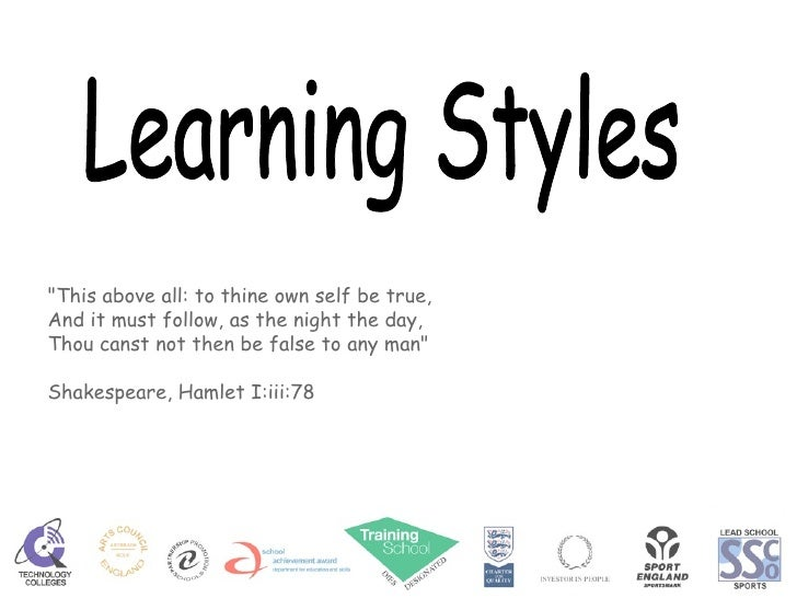 """Learning Styles """"This above all: to thine own self be true, And it must follow, as the night the day, Thou canst not ..."""