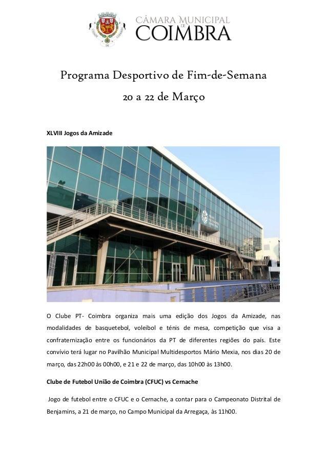 Programa Desportivo de Fim-de-Semana 20 a 22 de Março XLVIII Jogos da Amizade O Clube PT- Coimbra organiza mais uma edição...