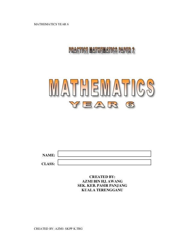 MATHEMATICS YEAR 6    NAME:    CLASS:                               CREATED BY:                           AZMI BIN HJ. AWA...