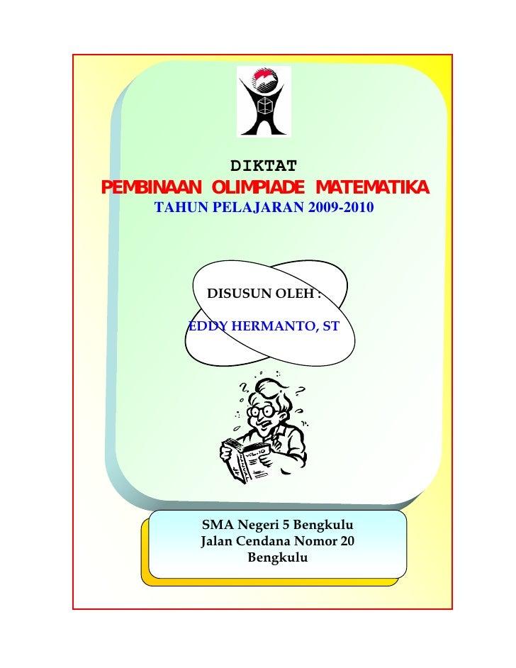 DIKTAT PEMBINAAN OLIMPIADE MATEMATIKA     TAHUN PELAJARAN 2009-2010               DISUSUN OLEH :          EDDY HERMANTO, S...