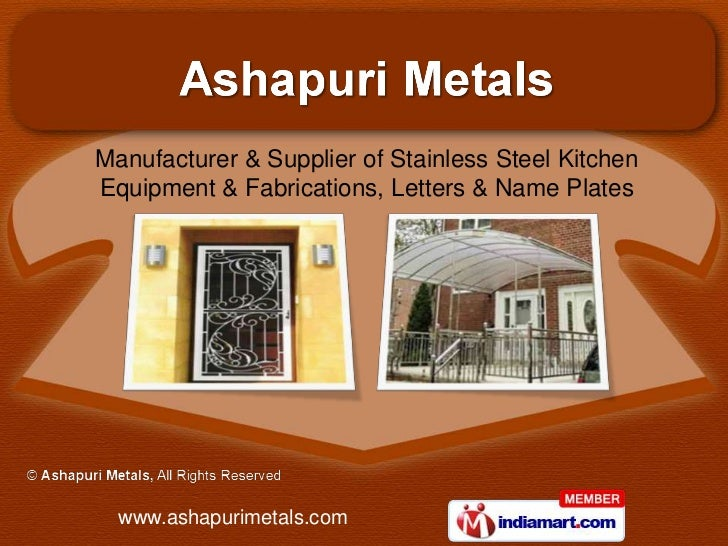 Manufacturer & Supplier of Stainless Steel KitchenEquipment & Fabrications, Letters & Name Plates  www.ashapurimetals.com
