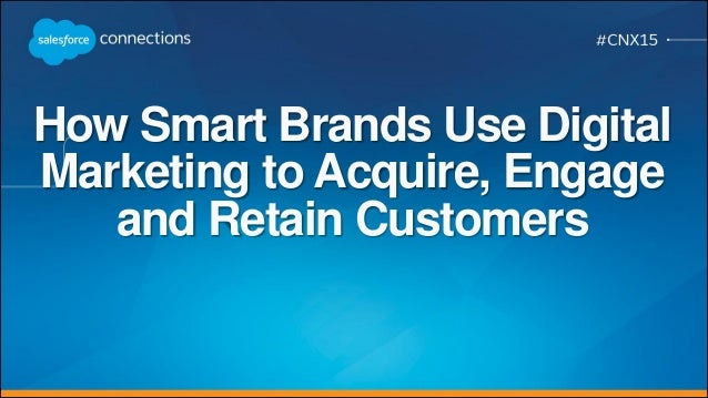 How Smart Brands Use Digital Marketing to Acquire, Engage and Retain Customers