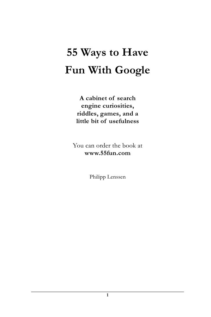 55 Ways to Have Fun With Google      A cabinet of search      engine curiosities,   riddles, games, and a   little bit of ...