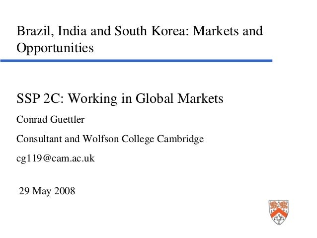 Brazil, India and South Korea: Markets andOpportunitiesSSP 2C: Working in Global MarketsConrad GuettlerConsultant and Wolf...