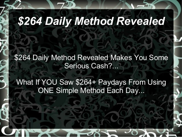 $264 Daily Method Revealed$264 Daily Method Revealed Makes You Some              Serious Cash?...What If YOU Saw $264+ Pay...